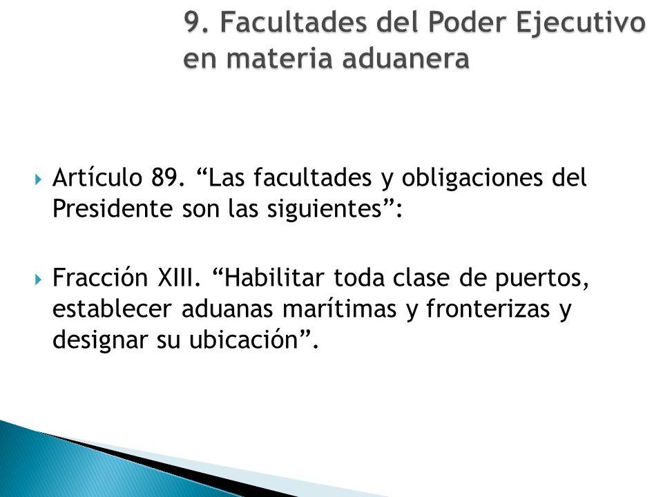 Artículo 89. Las facultades y obligaciones del Presidente son las siguientes: Fracción XIII. Habilitar toda clase de puertos, establecer aduanas marít
