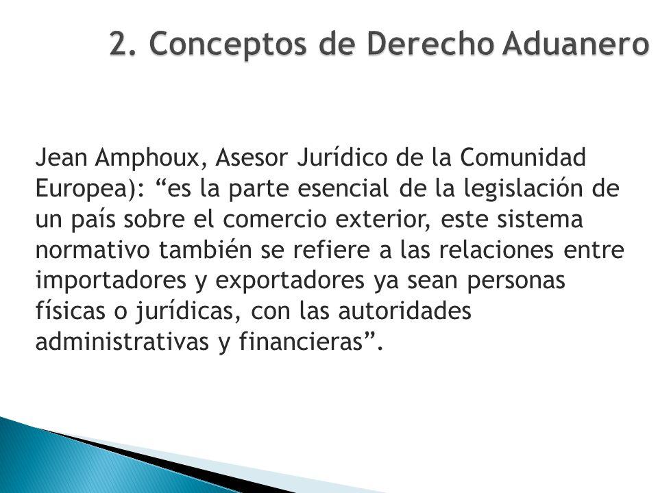 Jean Amphoux, Asesor Jurídico de la Comunidad Europea): es la parte esencial de la legislación de un país sobre el comercio exterior, este sistema nor