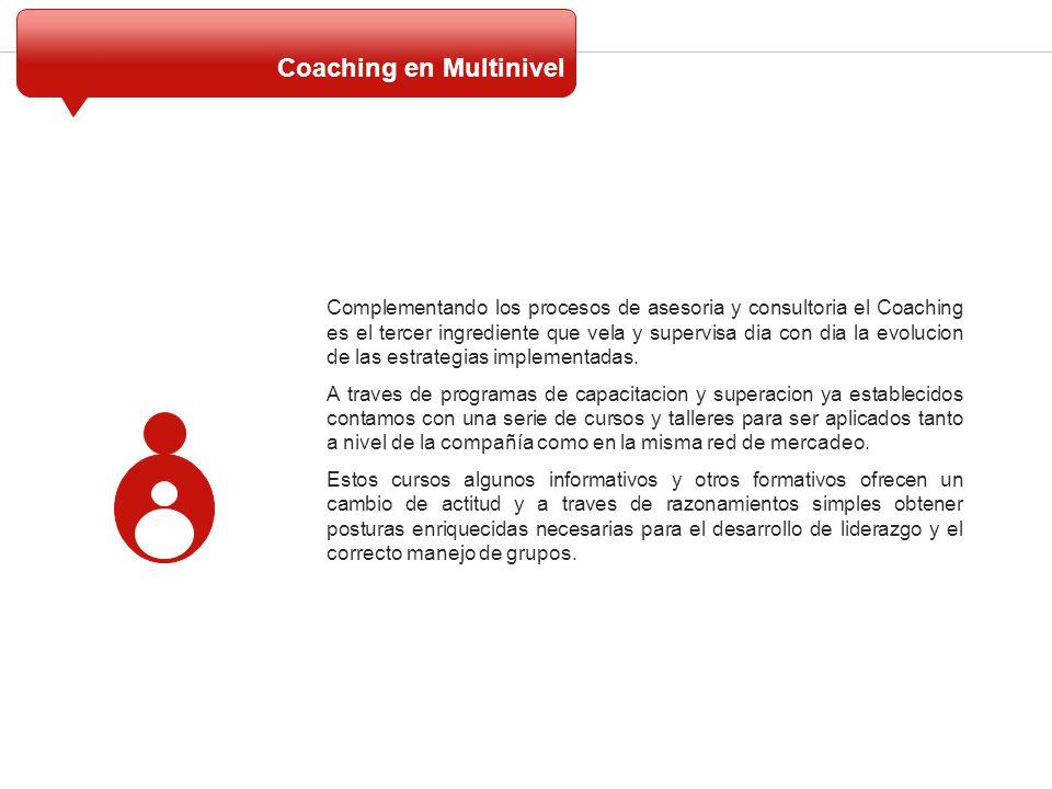 Coaching en Multinivel Complementando los procesos de asesoria y consultoria el Coaching es el tercer ingrediente que vela y supervisa dia con dia la