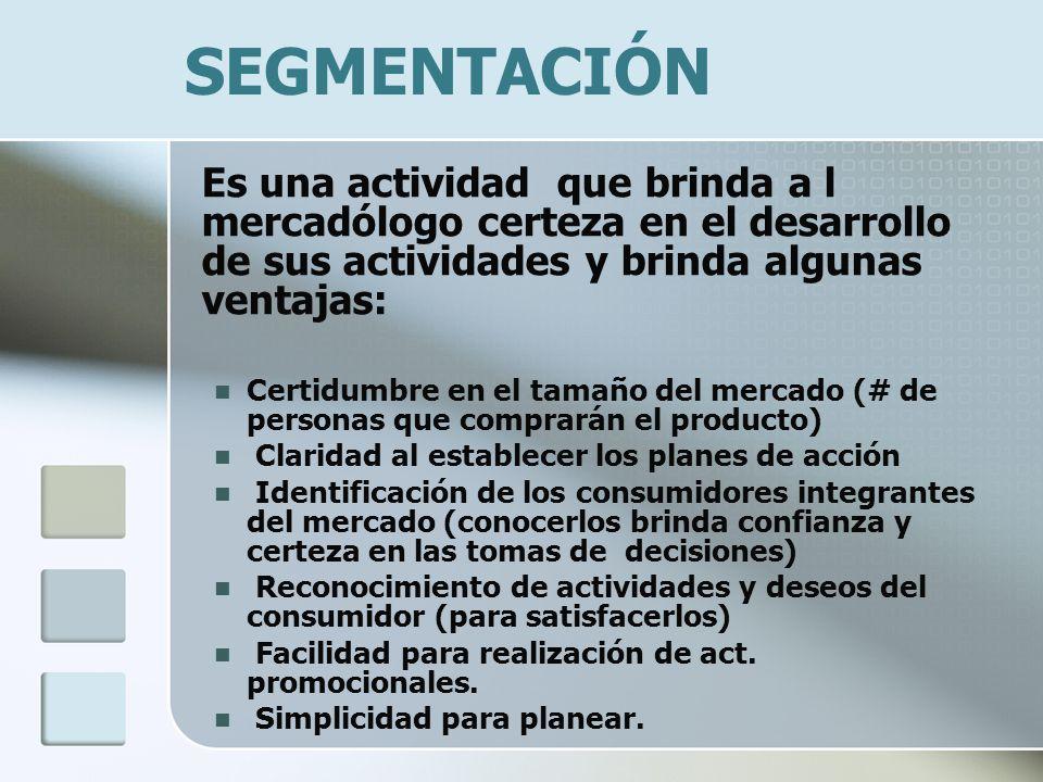 SEGMENTACIÓN Es una actividad que brinda a l mercadólogo certeza en el desarrollo de sus actividades y brinda algunas ventajas: Certidumbre en el tama