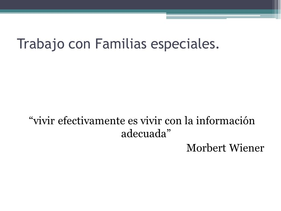 Trabajo con Familias especiales. vivir efectivamente es vivir con la información adecuada Morbert Wiener