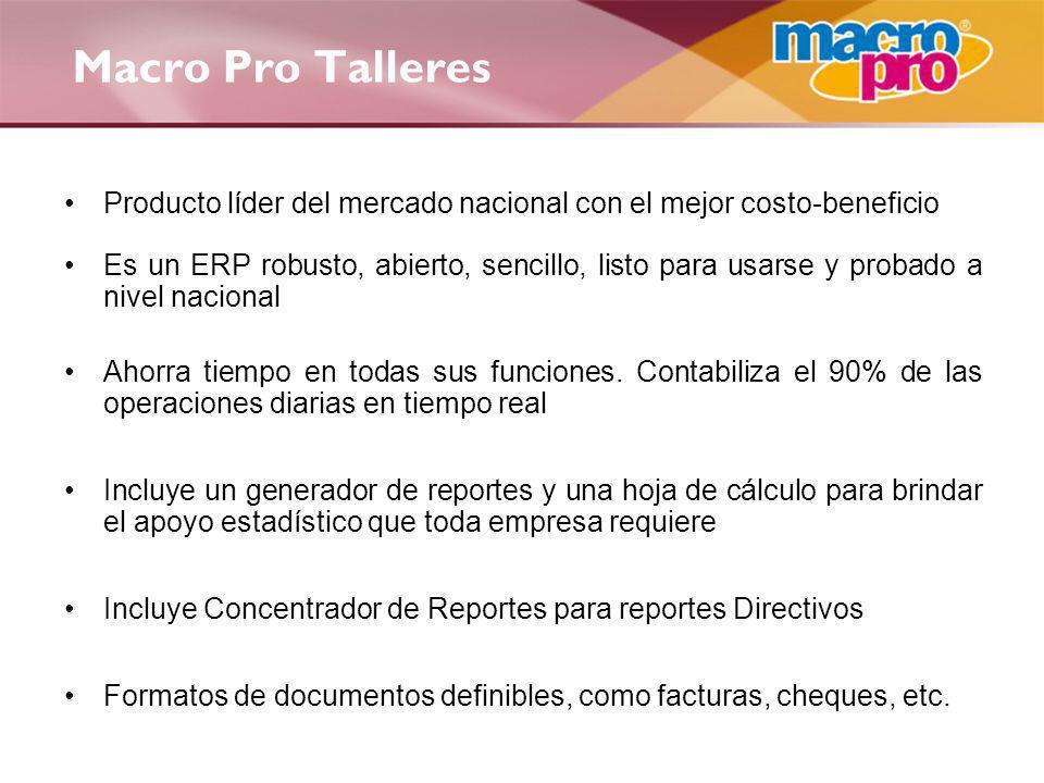 Macro Pro Talleres Producto líder del mercado nacional con el mejor costo-beneficio Es un ERP robusto, abierto, sencillo, listo para usarse y probado