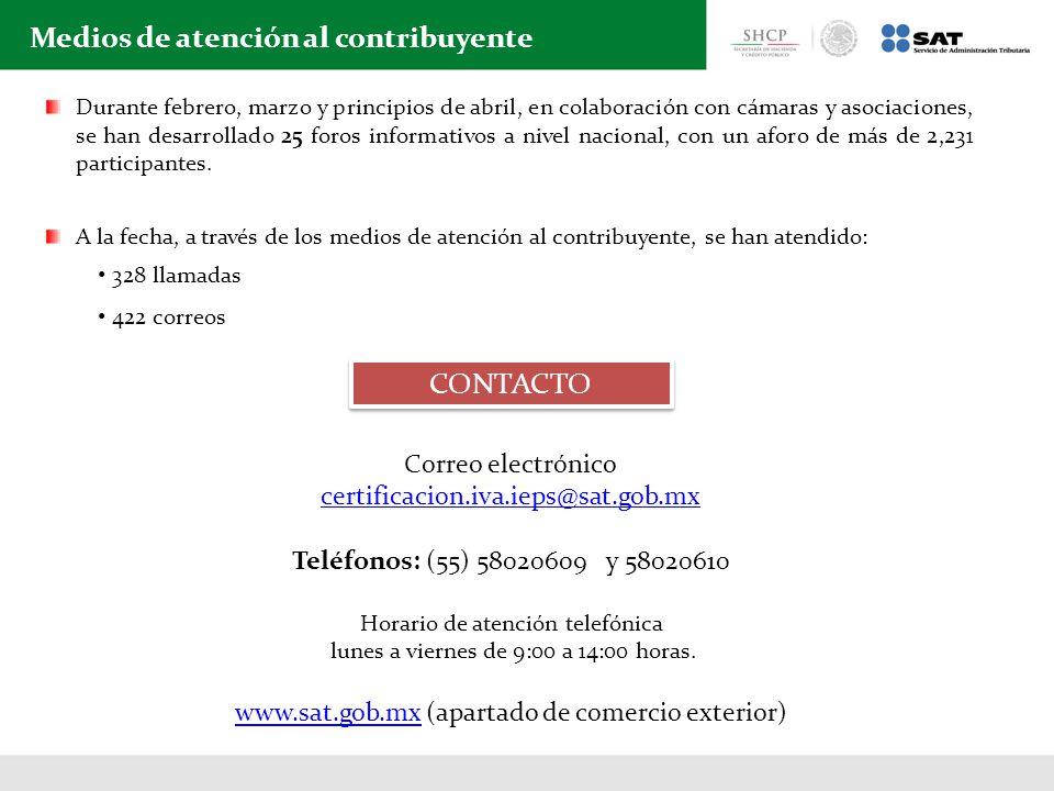 Medios de atención al contribuyente CONTACTO Correo electrónico certificacion.iva.ieps@sat.gob.mx Teléfonos: (55) 58020609 y 58020610 Horario de atenc