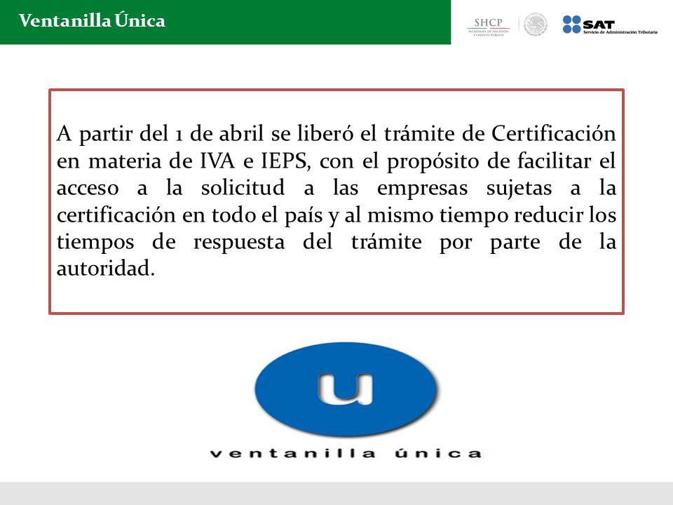 A partir del 1 de abril se liberó el trámite de Certificación en materia de IVA e IEPS, con el propósito de facilitar el acceso a la solicitud a las e