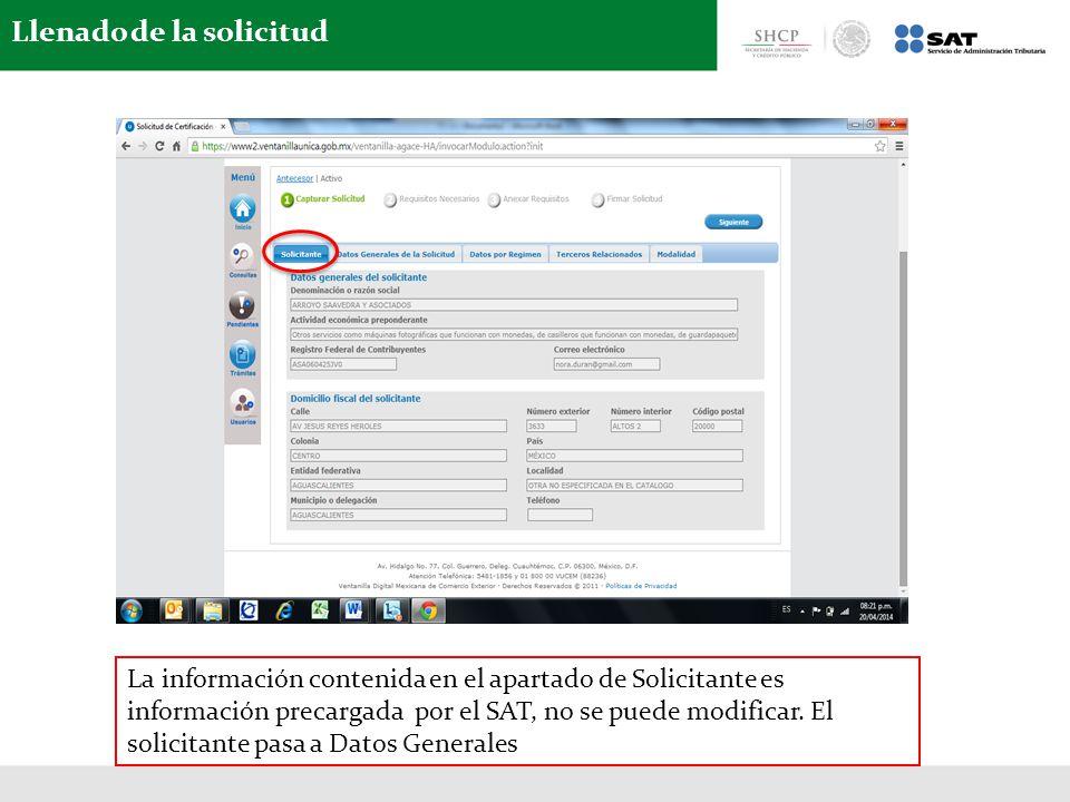 Llenado de la solicitud La información contenida en el apartado de Solicitante es información precargada por el SAT, no se puede modificar. El solicit