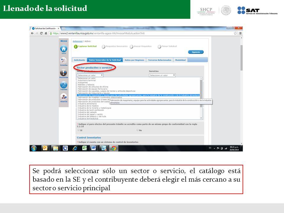Llenado de la solicitud Se podrá seleccionar sólo un sector o servicio, el catálogo está basado en la SE y el contribuyente deberá elegir el más cercano a su sector o servicio principal