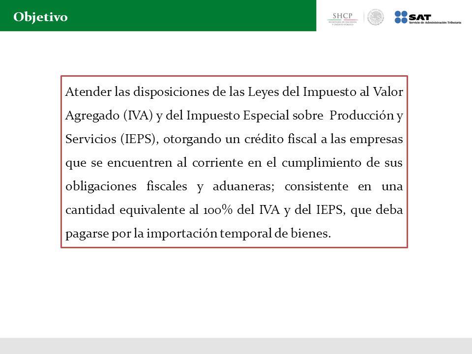Objetivo Atender las disposiciones de las Leyes del Impuesto al Valor Agregado (IVA) y del Impuesto Especial sobre Producción y Servicios (IEPS), otor