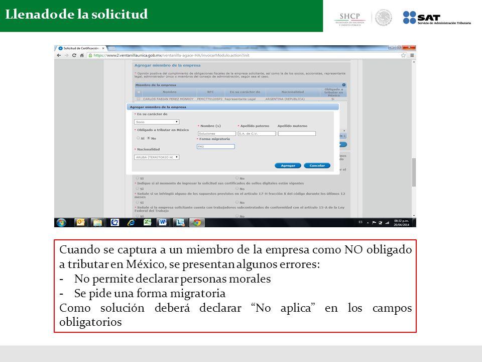 Llenado de la solicitud Cuando se captura a un miembro de la empresa como NO obligado a tributar en México, se presentan algunos errores: -No permite