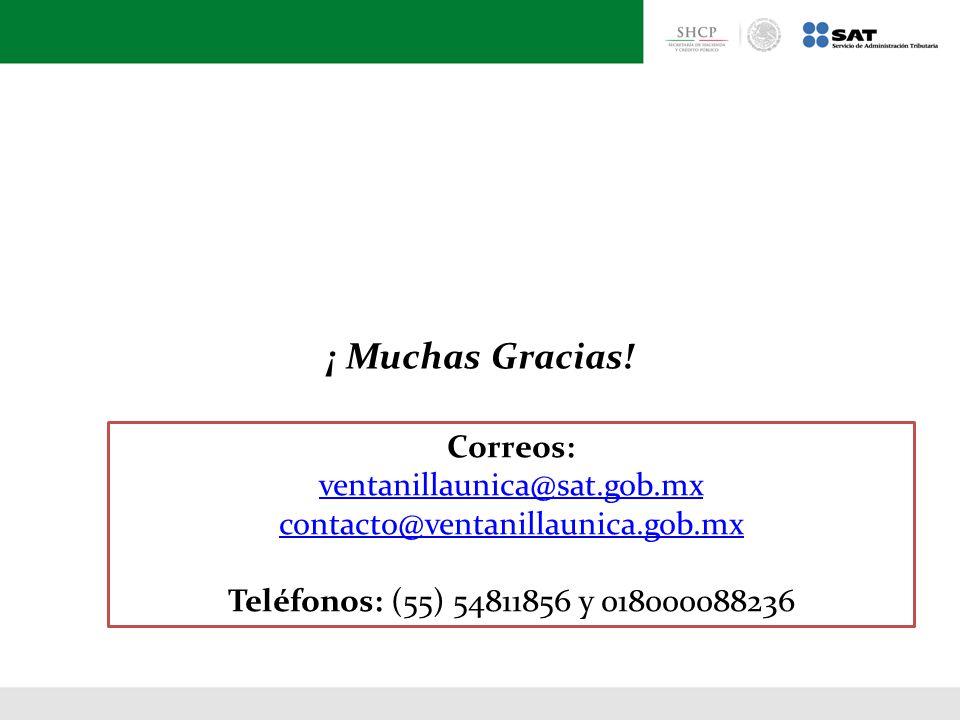 ¡ Muchas Gracias! Correos: ventanillaunica@sat.gob.mx contacto@ventanillaunica.gob.mx Teléfonos: (55) 54811856 y 018000088236