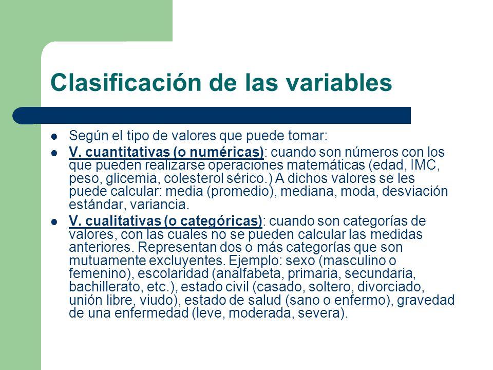 Clasificación de las variables Según el tipo de valores que puede tomar: V. cuantitativas (o numéricas): cuando son números con los que pueden realiza