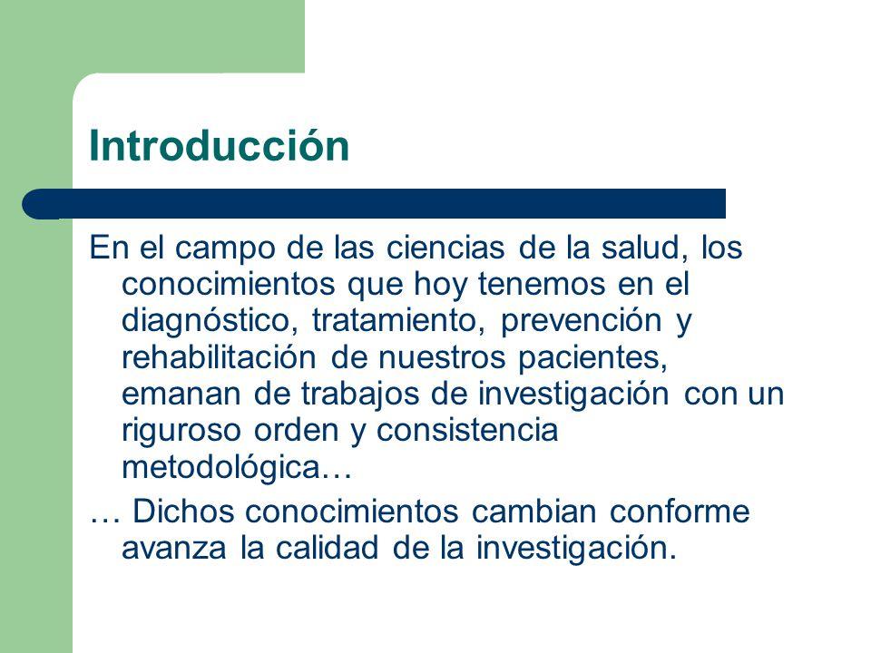 Introducción En el campo de las ciencias de la salud, los conocimientos que hoy tenemos en el diagnóstico, tratamiento, prevención y rehabilitación de