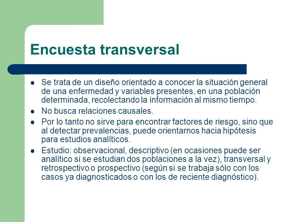 Encuesta transversal Se trata de un diseño orientado a conocer la situación general de una enfermedad y variables presentes, en una población determinada, recolectando la información al mismo tiempo.