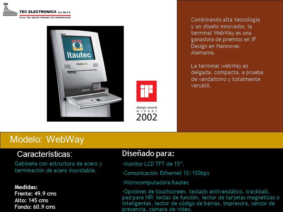 Modelo: WebWay Características: Gabinete con estructura de acero y terminación de acero inoxidable. Diseñado para: -Monitor LCD TFT de 15. -Comunicaci