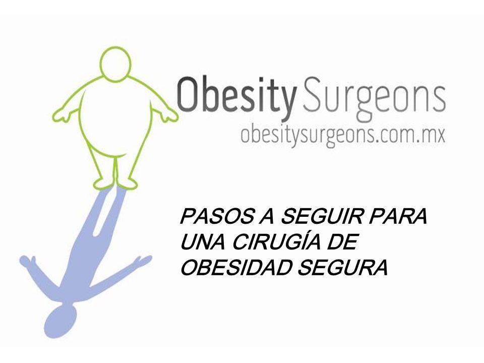 PASOS A SEGUIR PARA QUE ME REALICEN UNA CIRUGIA DE OBESIDAD Siempre el primer paso será que el paciente decida bajar de peso en serio y mejorar su calidad de vida.