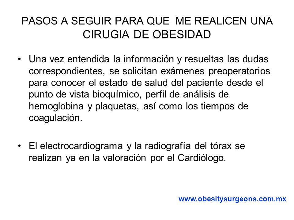PASOS A SEGUIR PARA QUE ME REALICEN UNA CIRUGIA DE OBESIDAD Si el Cardiólogo detecta anomalías metabólicas importantes, referirá parte de la valoración con la Endocrinóloga para corregir esas anomalías.