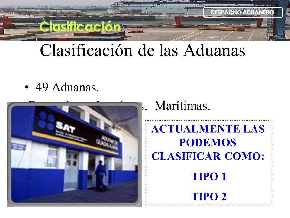 Clasificación de las Aduanas 49 Aduanas. Fronterizas. Interiores. Marítimas. ACTUALMENTE LAS PODEMOS CLASIFICAR COMO: TIPO 1 TIPO 2 Clasificación DESP