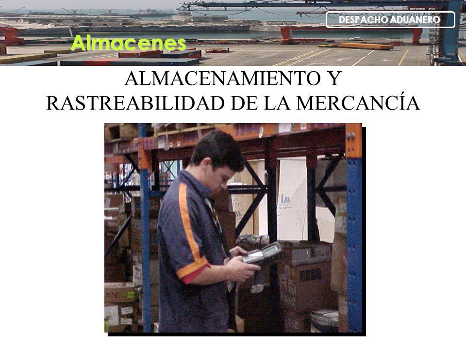 ALMACENAMIENTO Y RASTREABILIDAD DE LA MERCANCÍA Almacenes DESPACHO ADUANERO