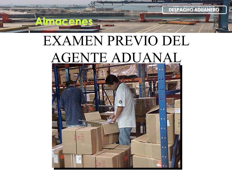 EXAMEN PREVIO DEL AGENTE ADUANAL Almacenes DESPACHO ADUANERO