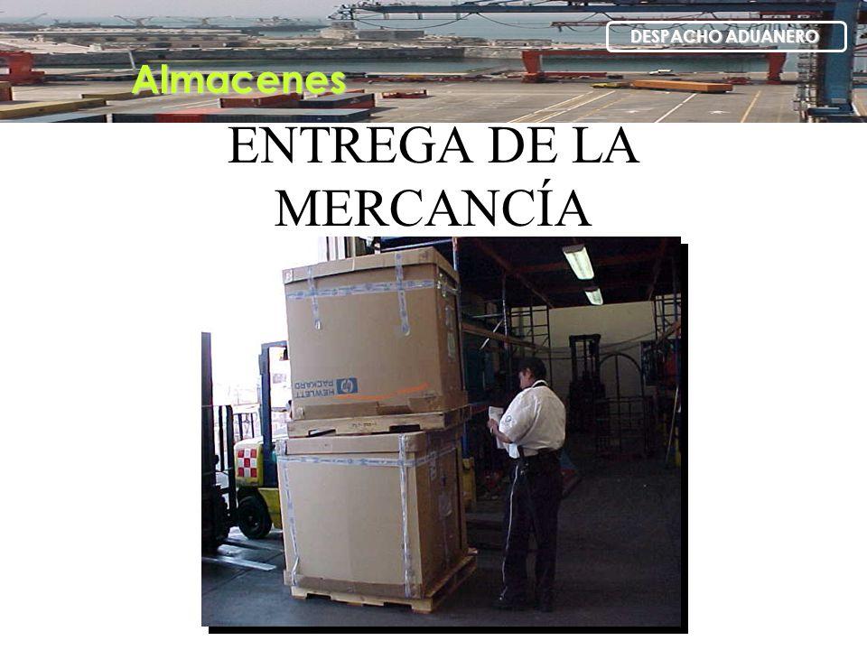 ENTREGA DE LA MERCANCÍA Almacenes DESPACHO ADUANERO