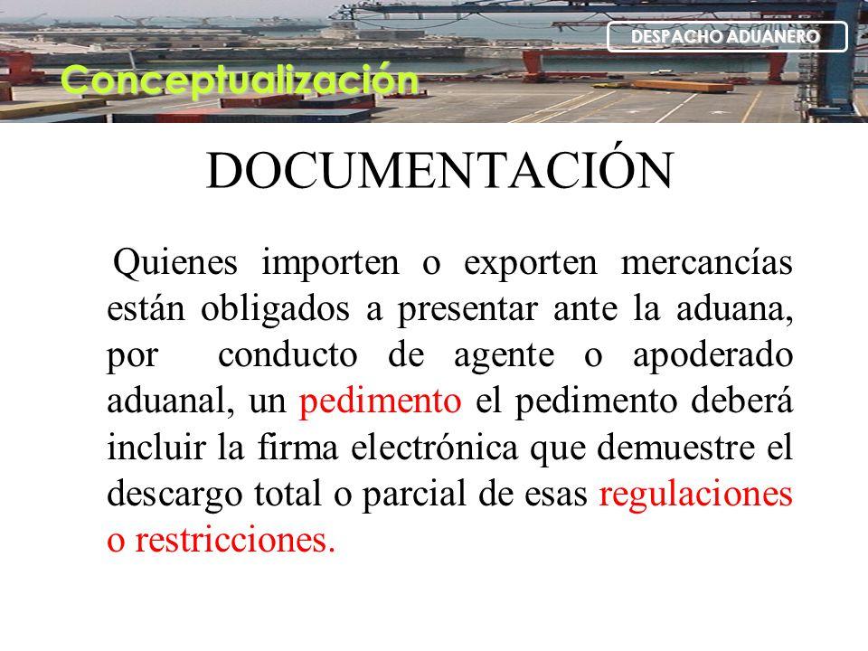 DOCUMENTACIÓN Quienes importen o exporten mercancías están obligados a presentar ante la aduana, por conducto de agente o apoderado aduanal, un pedime