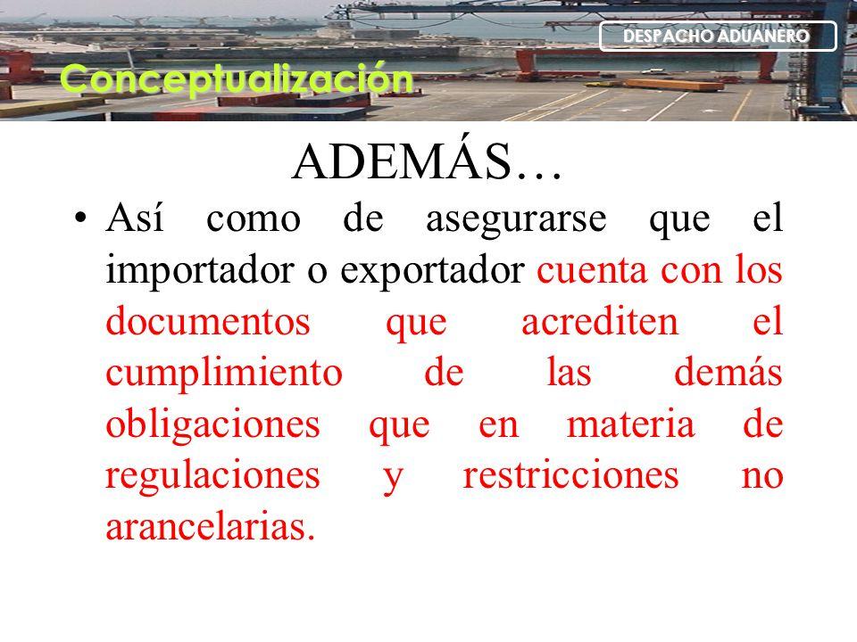 ADEMÁS… Así como de asegurarse que el importador o exportador cuenta con los documentos que acrediten el cumplimiento de las demás obligaciones que en
