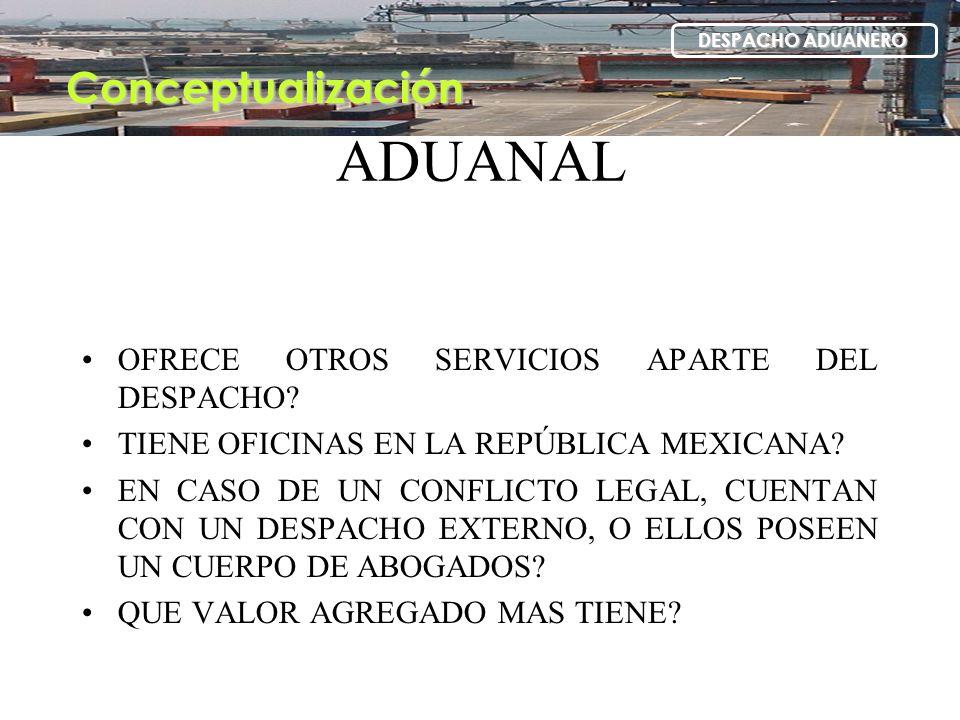 PREGUNTAS AL AGENTE ADUANAL OFRECE OTROS SERVICIOS APARTE DEL DESPACHO? TIENE OFICINAS EN LA REPÚBLICA MEXICANA? EN CASO DE UN CONFLICTO LEGAL, CUENTA