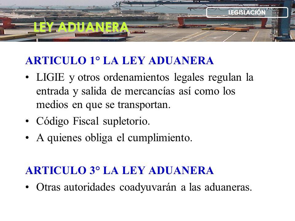 ARTICULO 1° LA LEY ADUANERA LIGIE y otros ordenamientos legales regulan la entrada y salida de mercancías así como los medios en que se transportan. C
