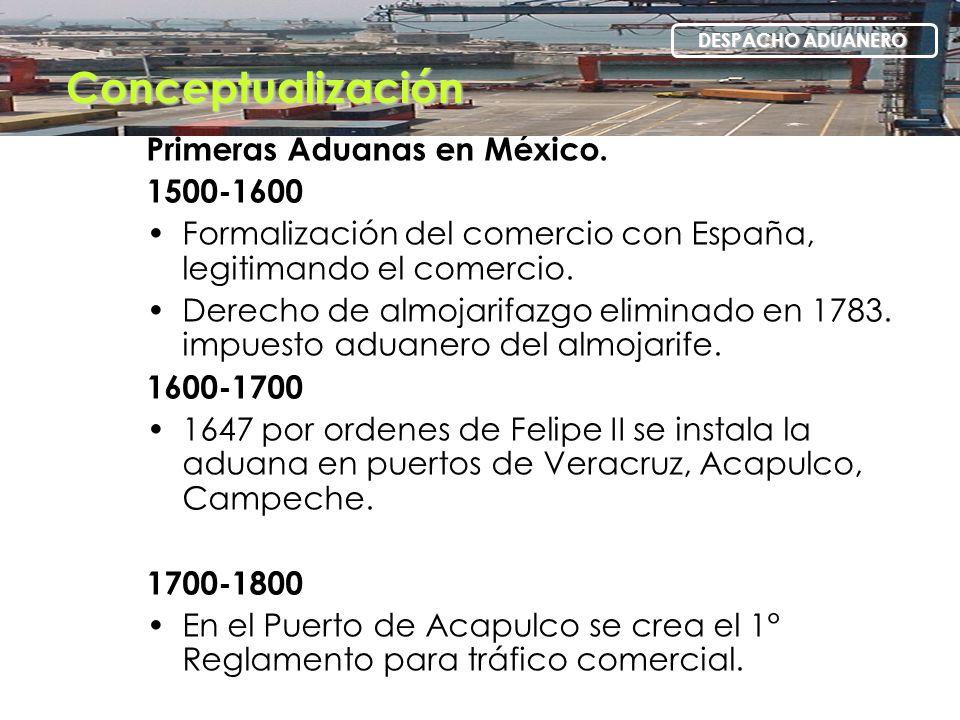 Historia de las Aduanas Primeras Aduanas en México. 1500-1600 Formalización del comercio con España, legitimando el comercio. Derecho de almojarifazgo
