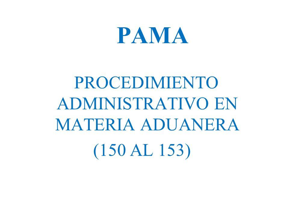 PAMA PROCEDIMIENTO ADMINISTRATIVO EN MATERIA ADUANERA (150 AL 153)