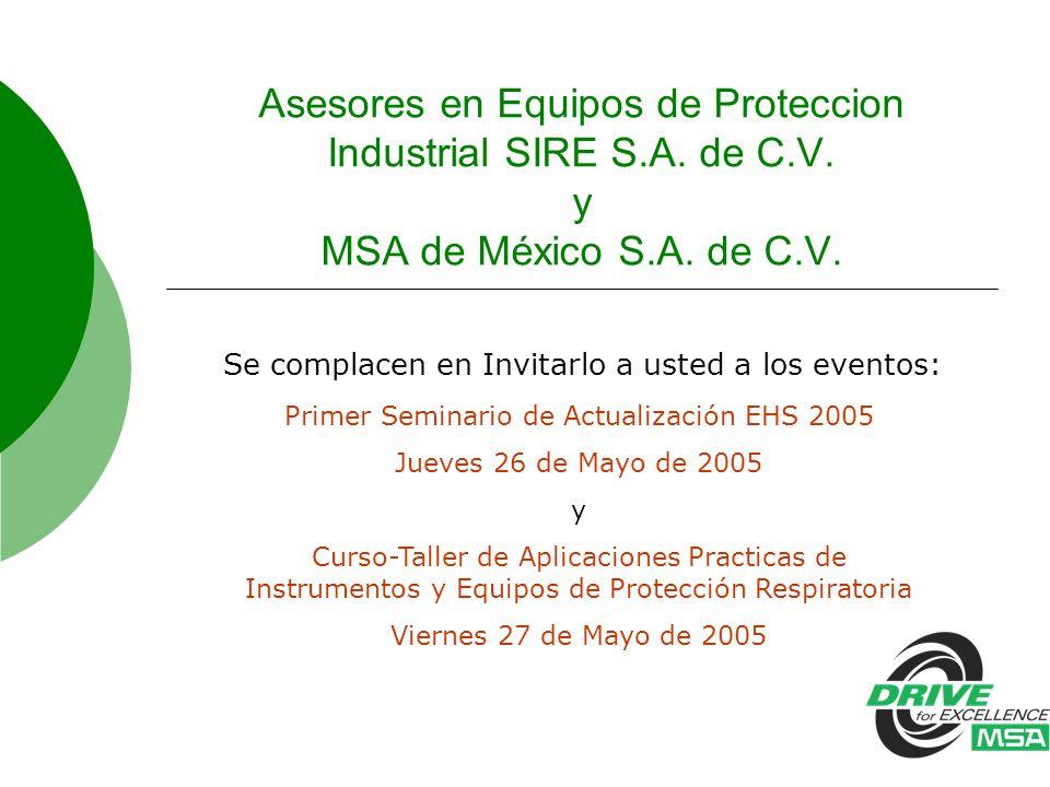 Asesores en Equipos de Proteccion Industrial SIRE S.A. de C.V. y MSA de México S.A. de C.V. Se complacen en Invitarlo a usted a los eventos: Primer Se