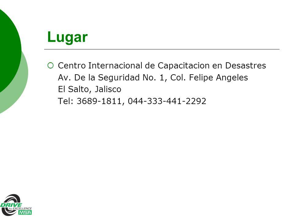 Lugar Centro Internacional de Capacitacion en Desastres Av. De la Seguridad No. 1, Col. Felipe Angeles El Salto, Jalisco Tel: 3689-1811, 044-333-441-2