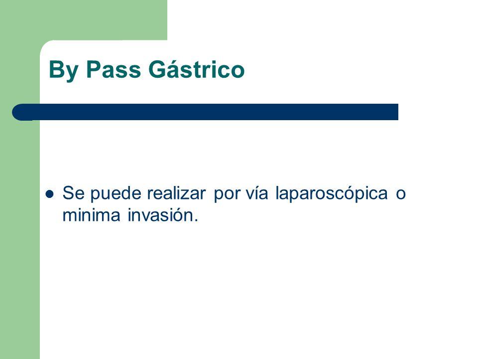 By Pass Gástrico Se puede realizar por vía laparoscópica o minima invasión.