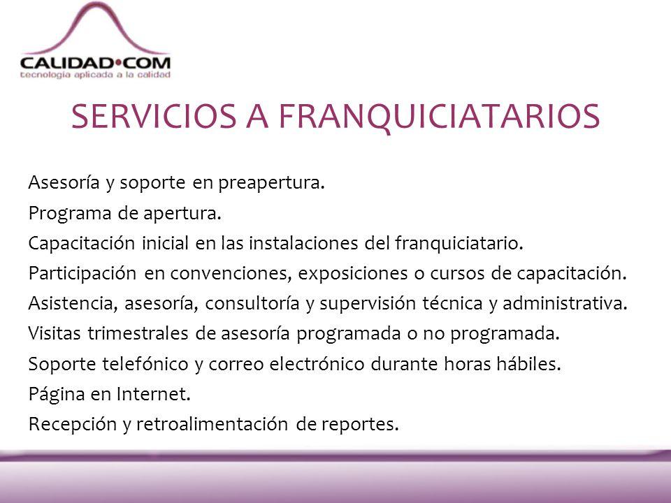 SERVICIOS A FRANQUICIATARIOS Asesoría y soporte en preapertura. Programa de apertura. Capacitación inicial en las instalaciones del franquiciatario. P