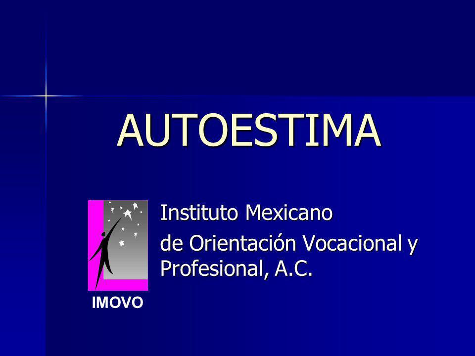 AUTOESTIMA AUTOESTIMA Instituto Mexicano de Orientación Vocacional y Profesional, A.C. IMOVO