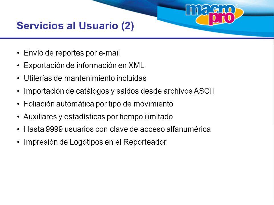 Servicios al Usuario (2) Envío de reportes por e-mail Exportación de información en XML Utilerías de mantenimiento incluidas Importación de catálogos