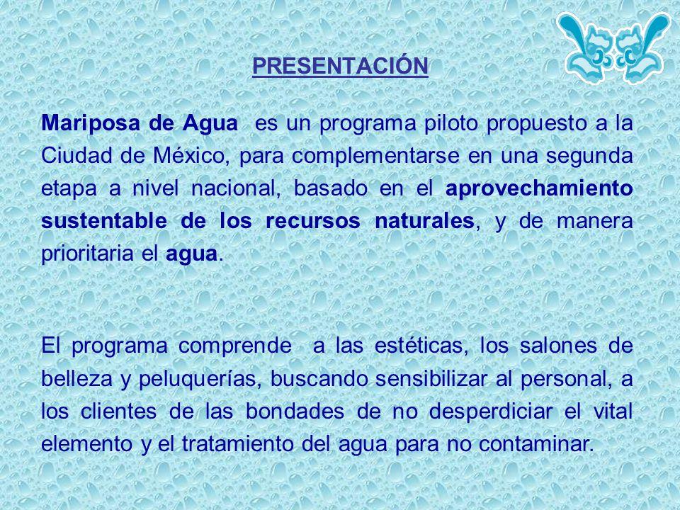 PRESENTACIÓN Mariposa de Agua es un programa piloto propuesto a la Ciudad de México, para complementarse en una segunda etapa a nivel nacional, basado