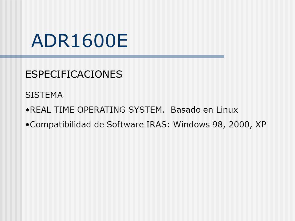 ADR1600E ESPECIFICACIONES SISTEMA REAL TIME OPERATING SYSTEM. Basado en Linux Compatibilidad de Software IRAS: Windows 98, 2000, XP