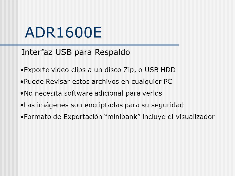 ADR1600E Interfaz USB para Respaldo Exporte video clips a un disco Zip, o USB HDD Puede Revisar estos archivos en cualquier PC No necesita software ad
