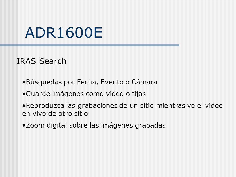 ADR1600E IRAS Search Búsquedas por Fecha, Evento o Cámara Guarde imágenes como video o fijas Reproduzca las grabaciones de un sitio mientras ve el vid