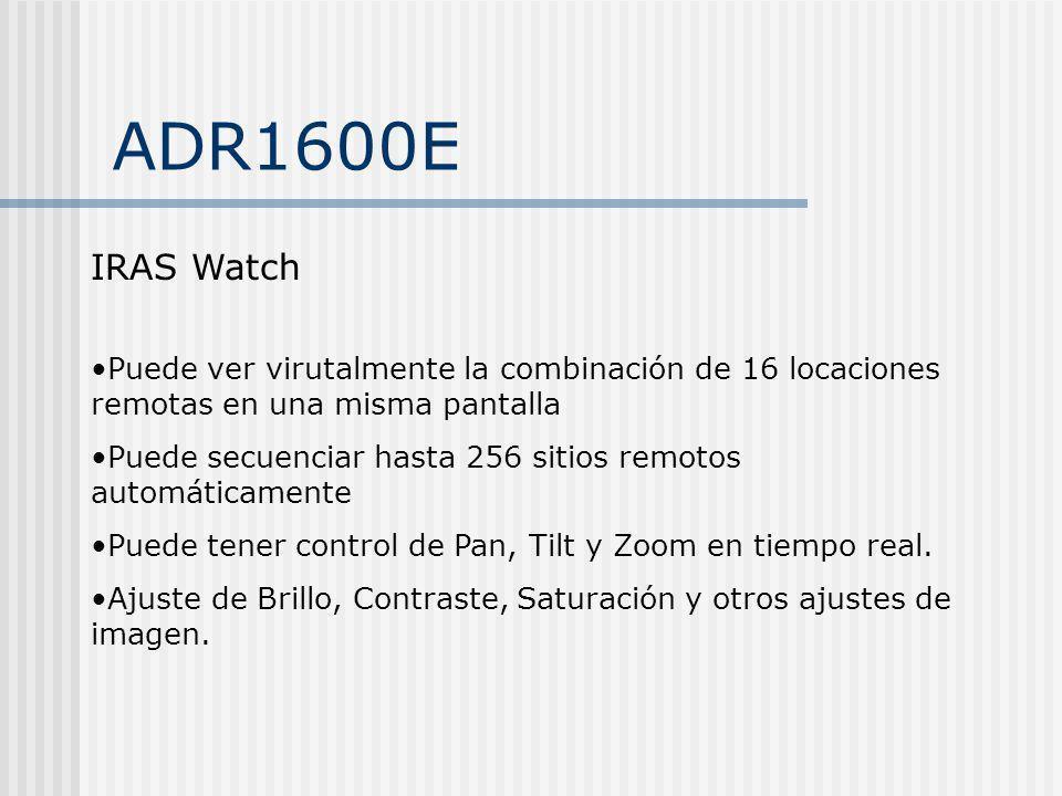 ADR1600E IRAS Watch Puede ver virutalmente la combinación de 16 locaciones remotas en una misma pantalla Puede secuenciar hasta 256 sitios remotos aut