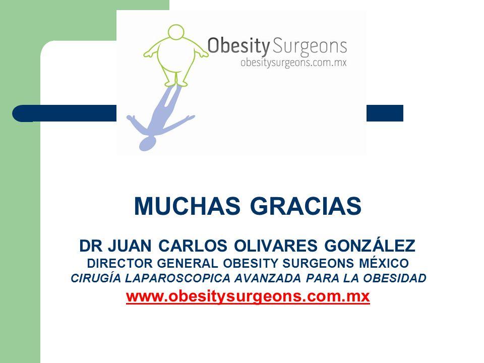 MUCHAS GRACIAS DR JUAN CARLOS OLIVARES GONZÁLEZ DIRECTOR GENERAL OBESITY SURGEONS MÉXICO CIRUGÍA LAPAROSCOPICA AVANZADA PARA LA OBESIDAD www.obesitysu