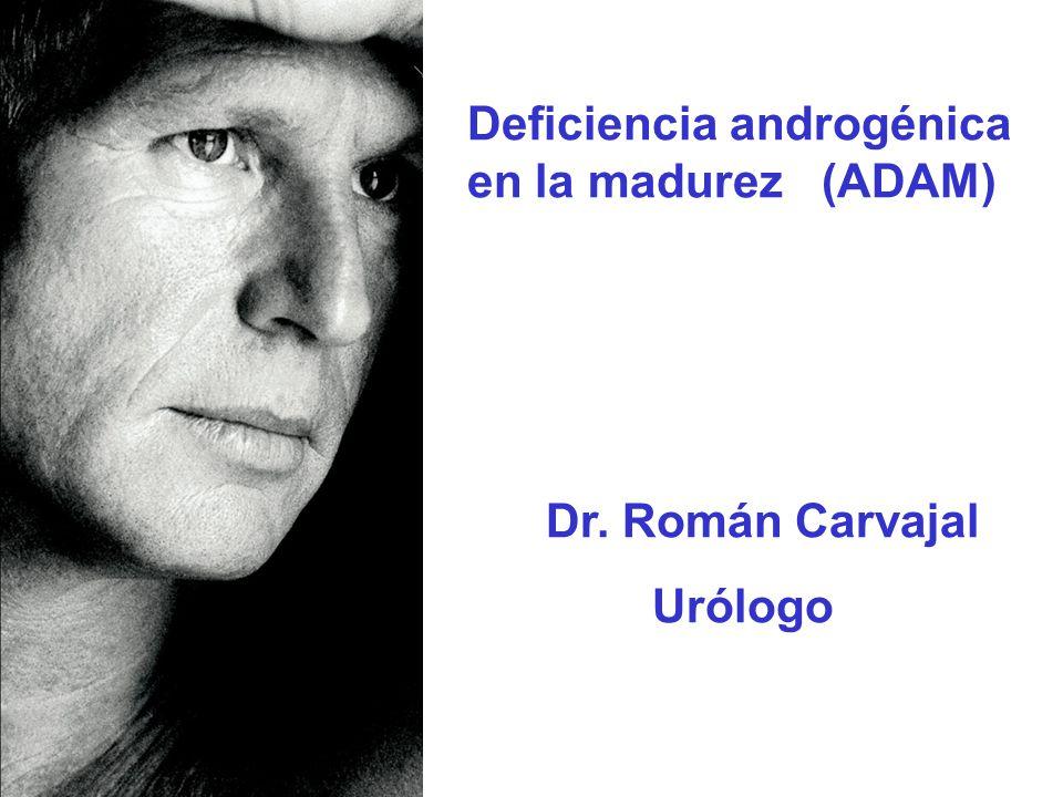 Deficiencia androgénica en la madurez (ADAM) Dr. Román Carvajal Urólogo
