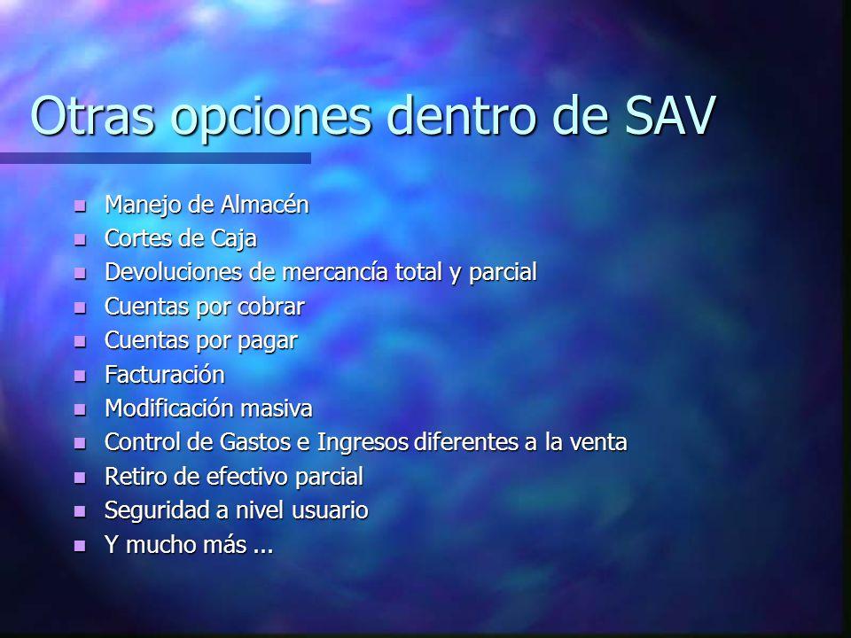Otras opciones dentro de SAV Manejo de Almacén Manejo de Almacén Cortes de Caja Cortes de Caja Devoluciones de mercancía total y parcial Devoluciones