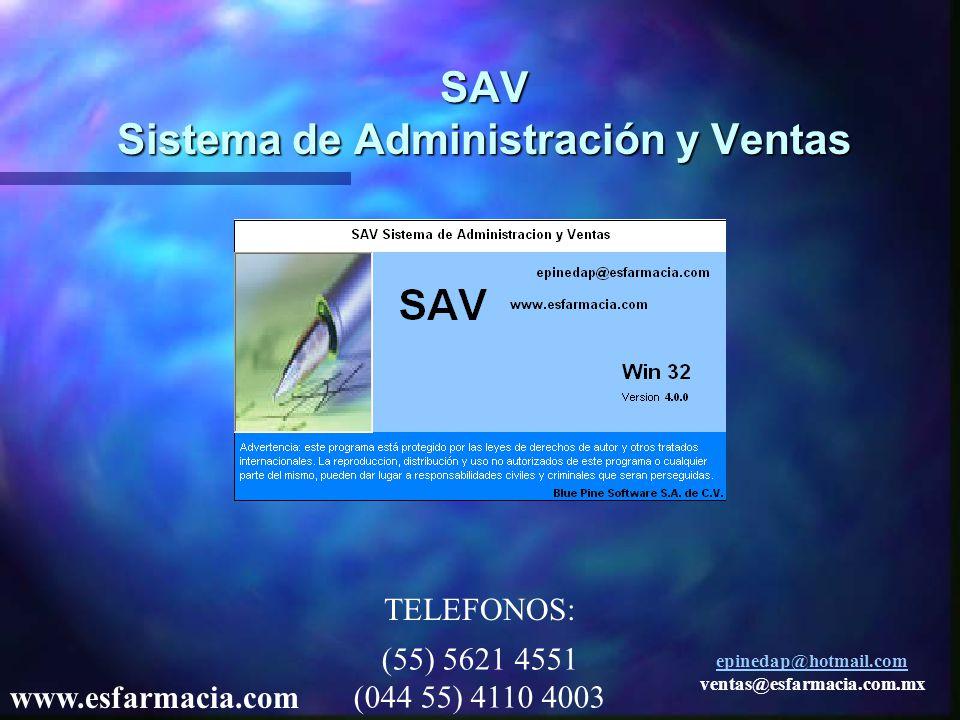 SAV Sistema de Administración y Ventas (55) 5621 4551 (044 55) 4110 4003 TELEFONOS: epinedap@hotmail.com ventas@esfarmacia.com.mx www.esfarmacia.com