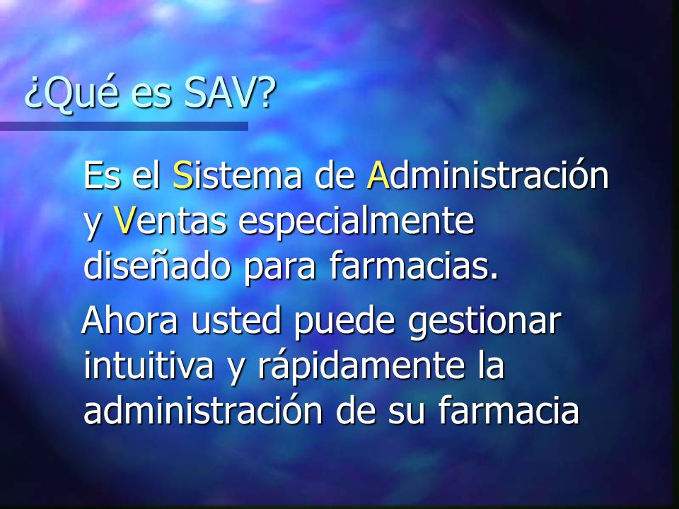 ¿Qué es SAV? Es el Sistema de Administración y Ventas especialmente diseñado para farmacias. Es el Sistema de Administración y Ventas especialmente di