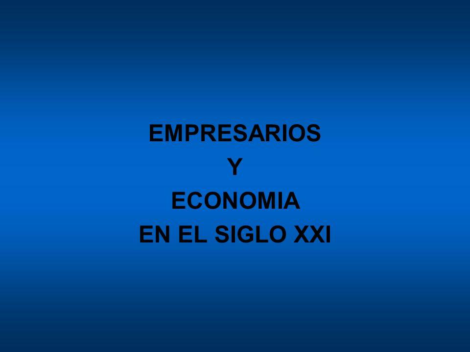 EMPRESARIOS Y ECONOMIA EN EL SIGLO XXI