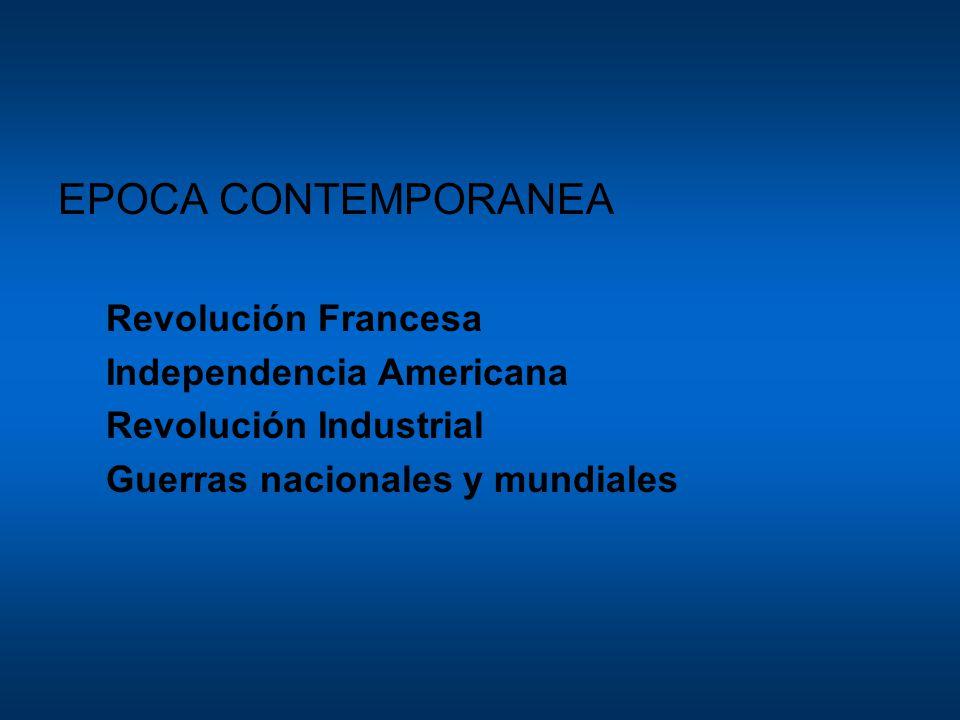 EPOCA CONTEMPORANEA Revolución Francesa Independencia Americana Revolución Industrial Guerras nacionales y mundiales