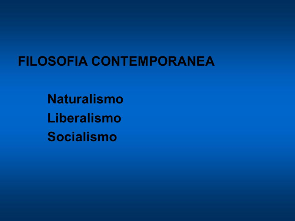 FILOSOFIA CONTEMPORANEA Naturalismo Liberalismo Socialismo