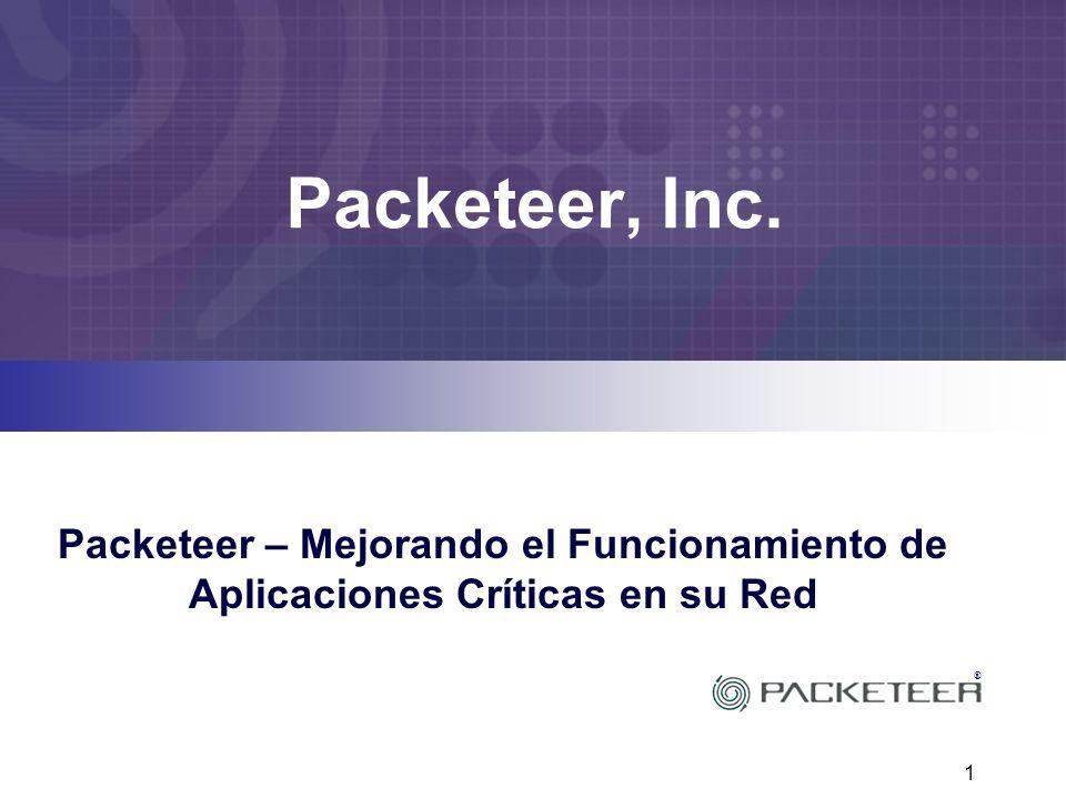 1 ® Packeteer, Inc. Packeteer – Mejorando el Funcionamiento de Aplicaciones Críticas en su Red