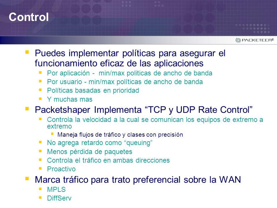 ® Control Puedes implementar políticas para asegurar el funcionamiento eficaz de las aplicaciones Por aplicación - min/max politicas de ancho de banda